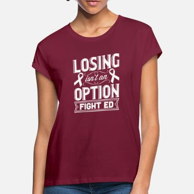 Eating Losing is not an Option Eating Disorder Eating Disorder - Women's Loose Fit T-Shirt