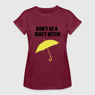 dont be a salty bitch funny quote - Women's Oversize T-Shirt
