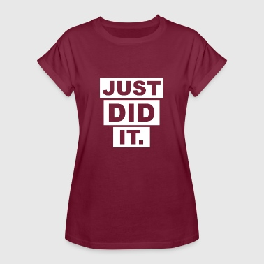 Just Did It JUST DID IT. - Frauen Oversize T-Shirt