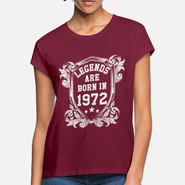 Born 1972 Legends were born in 1972 - Women's Loose Fit T-Shirt