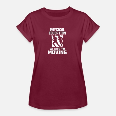 Physical Education Physical education keep moving - Women's Oversize T-Shirt