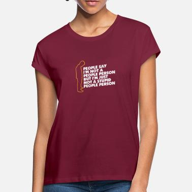Person I'm Not A Stupid People Person - Women's Loose Fit T-Shirt
