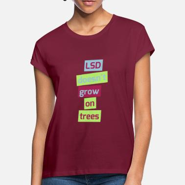 Free Lsd lsd drug trees grow saying - Women's Loose Fit T-Shirt
