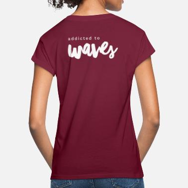 Addicted to Waves - Frauen Oversize T-Shirt