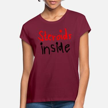Anabolic Steroids Steroids inside - Women's Loose Fit T-Shirt
