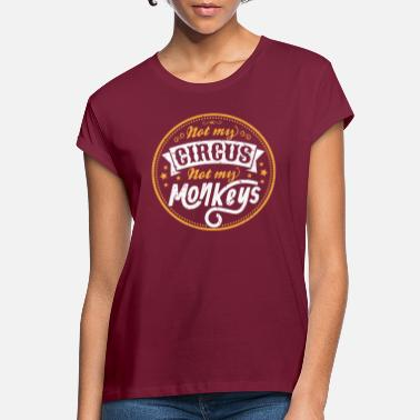 Coworker Not My Circus Not My Monkeys Gift - Women's Loose Fit T-Shirt