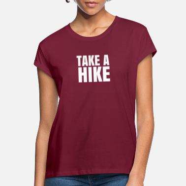 Hike Take a hike - Women's Loose Fit T-Shirt