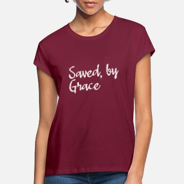 Saved by grace | Saved by Grace - Women's Loose Fit T-Shirt