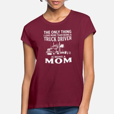 The Only Thing I Love More Than Being Trucker Mom - Women's Loose Fit T-Shirt
