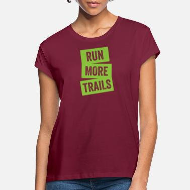 Trails Run More Trails - Trail Running - Women's Loose Fit T-Shirt