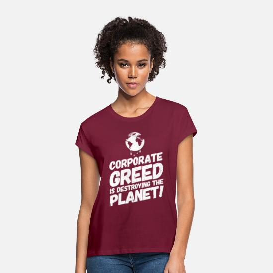Gift Idea T-Shirts - Climate Change Climate Protection Protest Sayings Greed - Women's Loose Fit T-Shirt bordeaux