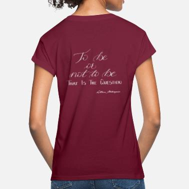 Quote William Shakespeare to be or not to be - Women's Loose Fit T-Shirt