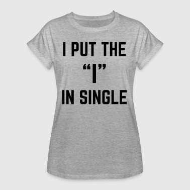 The I In Single Funny Quote - Women's Oversize T-Shirt
