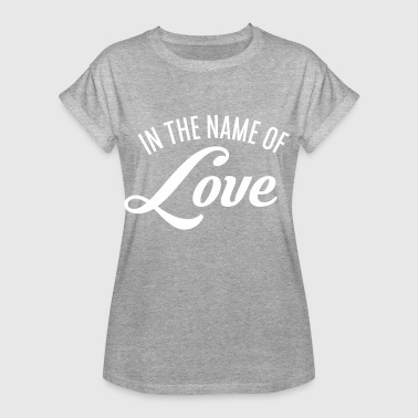 In the name of Love - Frauen Oversize T-Shirt