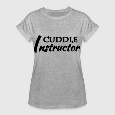 Cuddle instructor - Camiseta holgada de mujer
