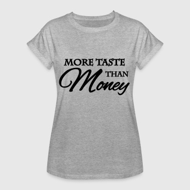 More taste than money - Vrouwen oversize T-shirt