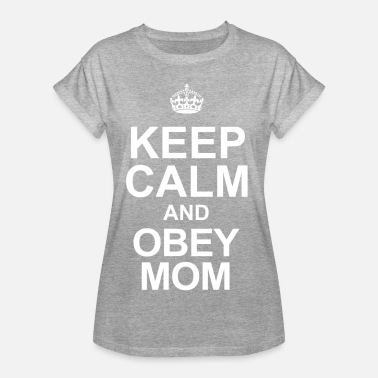 Keep Calm Mom Keep calm and obey mom - Women's Oversize T-Shirt