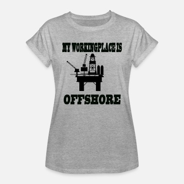 Bohrinsel MY WORKINGPLACE IS OFFSHORE - Frauen Oversize T-Shirt