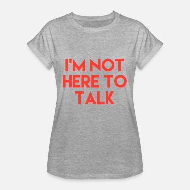 Not Here To Talk Not here to talk - Women's Oversize T-Shirt