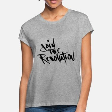 Join join the revolution - Women's Loose Fit T-Shirt