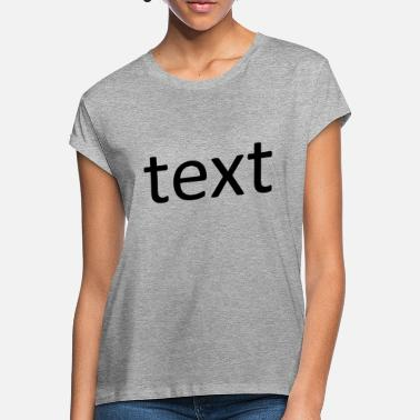 Texting text - Women's Loose Fit T-Shirt