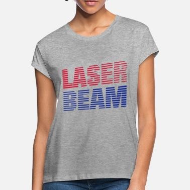 Beam Laser beam design slogan - Women's Loose Fit T-Shirt