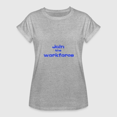 Join the workforce - Women's Oversize T-Shirt