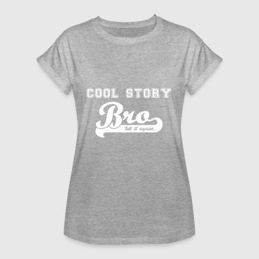 Cool Story Bro Tell It Again Cool Story Bro, tell it again - Women's Oversize T-Shirt