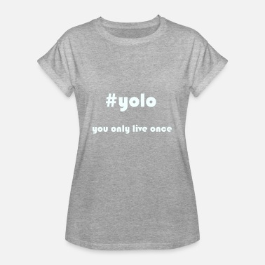 Yolo yolo you only live once - Frauen Oversize T-Shirt