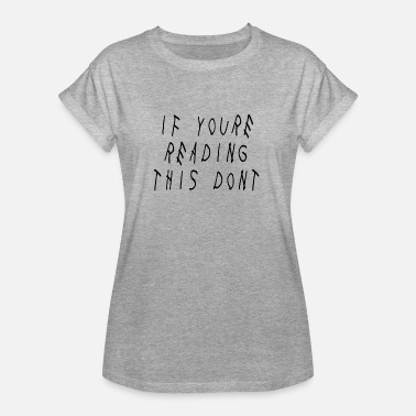 If Youre Reading This Its Too Late If You're Reading This Do not - Women's Oversize T-Shirt