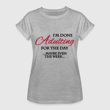 I'm done adulting for the day - Women's Oversize T-Shirt