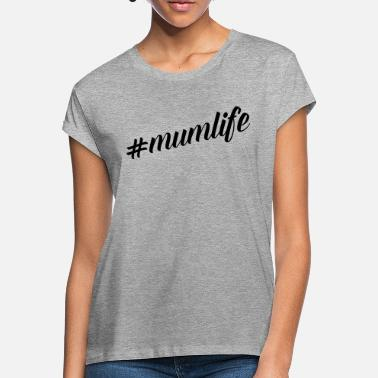 Mothers Day Mum Life Quote - Women's Loose Fit T-Shirt