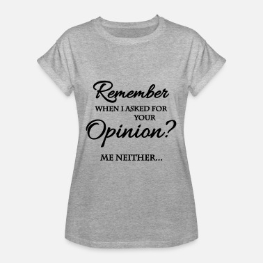 Asked For Remember when I asked for your opinion? - Camiseta holgada de mujer