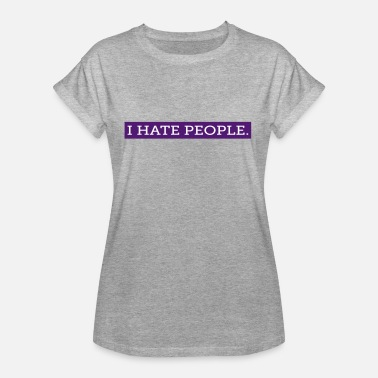 Hate People I HATE PEOPLE. - Frauen Oversize T-Shirt