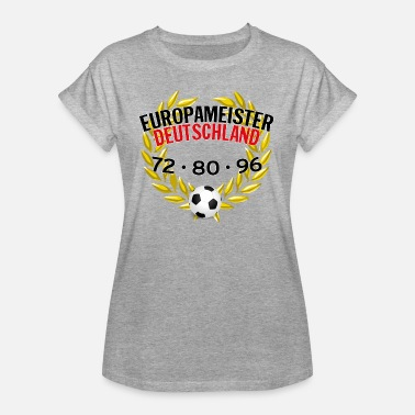 European Champion European Champion Germany 72 80 96 - Women s Oversize  T-Shirt 084a1257c4