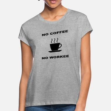 No Coffee No Workee no coffee no workee - Women's Loose Fit T-Shirt