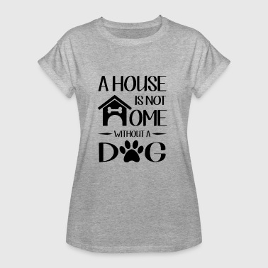 A house is not home without a dog - T-shirt oversize Femme