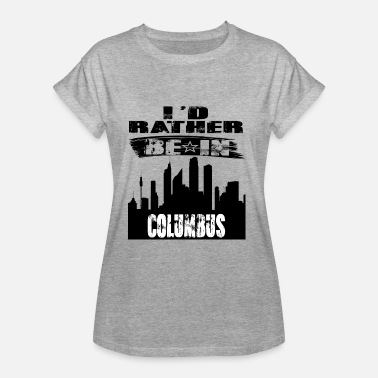 Rather Gift Id rather be in Columbus - Women's Oversize T-Shirt