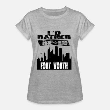 Fort Worth Gift Id rather be in Fort Worth - Women's Oversize T-Shirt