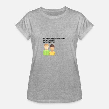 Others Think He must be thinking about other woman - Women's Oversize T-Shirt