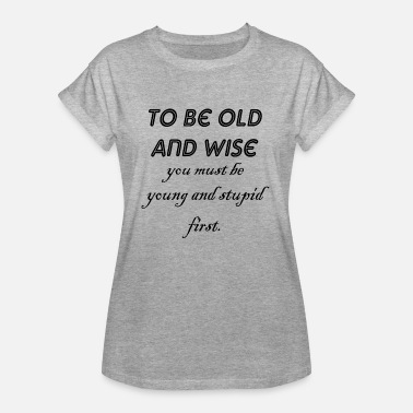 Stupid Old young and stupid - Women's Oversize T-Shirt