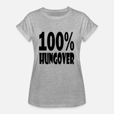 Hungover 100 hungover - Women's Oversize T-Shirt