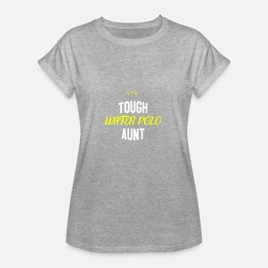 Artpolitic Distressed - TOUGH WATER POLO AUNT - Frauen Oversize T-Shirt
