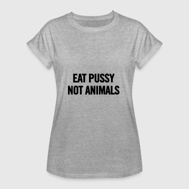 Eat Pussy Not Animals Black - Women's Oversize T-Shirt