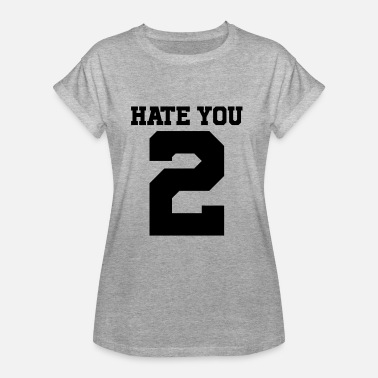 I Hate You I hate you too | Hate you 2 - Women's Oversize T-Shirt