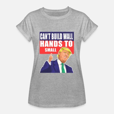 Statement Can  39 t build Wall if hands too small - Frauen Oversize T cbbc4512d3