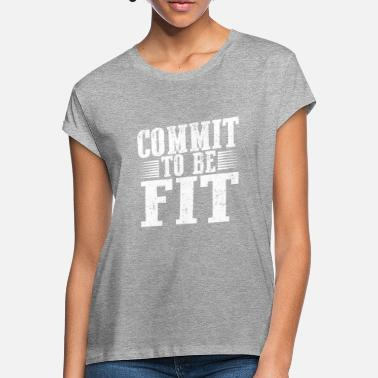 Fitness Commit to be fit 01 - Women's Loose Fit T-Shirt