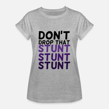 Stunt Cheerleader: Do not Drop That stunt stunt stunt - Vrouwen oversize T-shirt
