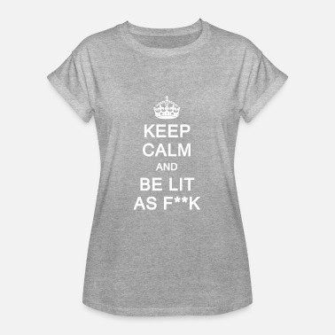 Calm The Fuck Down Keep calm and be lit as fuck - Women's Oversize T-Shirt