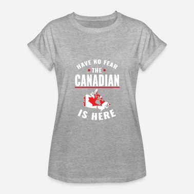 Polarkreis Have no fear the Canadian is here - Frauen Oversize T-Shirt